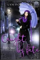 Caught by Fate - Fate's Will, #2 ebook by Lyn Forester