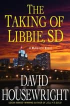 The Taking of Libbie, SD ebook by David Housewright