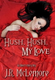 Hush, Hush, My Love ebook by J.R. McLemore
