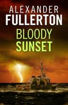 Bloody Sunset ebook by Alexander Fullerton