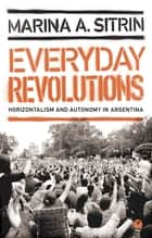 Everyday Revolutions ebook by Marina A. Sitrin