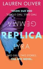 Replica - Book One in the addictive, pulse-pounding Replica duology ebook by Lauren Oliver