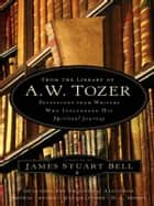From the Library of A. W. Tozer ebook by James Stuart Bell