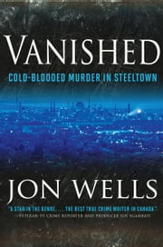 Vanished - Cold-Blooded Murder in Steeltown ebook by Jon Wells