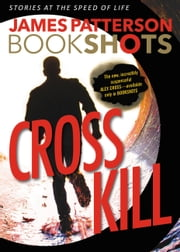 Cross Kill: A BookShot - An Alex Cross Story ebook by James Patterson