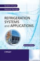 Refrigeration Systems and Applications ebook by Ibrahim Dincer, Mehmet Kanoglu