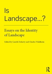 Is Landscape...? - Essays on the Identity of Landscape ebook by