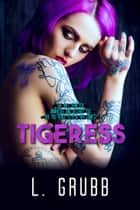 Tigeress - Escortesses, #1 ebook by L. Grubb