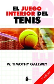 El juego interior del tenis ebook by W. Timothy Gallwey, JOSÉ VERGARA Varas