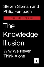 The Knowledge Illusion - Why We Never Think Alone ebook by Steven Sloman,Philip Fernbach