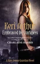 Embraced By Darkness - Number 5 in series ebook by Keri Arthur