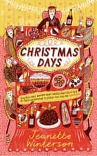 Christmas Days - 12 Stories and 12 Feasts for 12 Days ebook by Jeanette Winterson