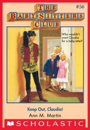 The Baby-Sitters Club #56: Keep Out, Claudia! ebook by Ann M. Martin