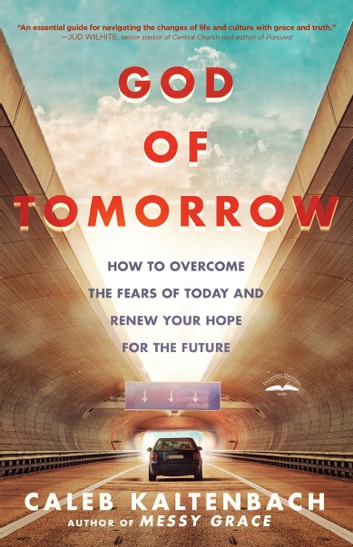 God of Tomorrow - How to Overcome the Fears of Today and Renew Your Hope for the Future eBook by Caleb Kaltenbach