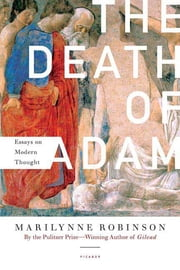 The Death of Adam - Essays on Modern Thought ebook by Marilynne Robinson