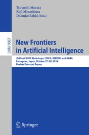 New Frontiers in Artificial Intelligence - JSAI-isAI 2014 Workshops, LENLS, JURISIN, and GABA, Kanagawa, Japan, October 27-28, 2014, Revised Selected Papers ebook by Tsuyoshi Murata,Koji Mineshima,Daisuke Bekki