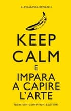 Keep calm e impara a capire l'arte ebook by Alessandra Redaelli