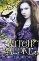 The Winter Trilogy: A Witch Alone ebook by Ruth Warburton