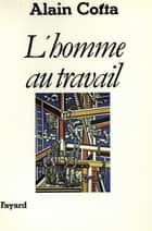 L'Homme au travail ebook by Alain Cotta