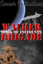 Walker Brigade: Book of Incidents ebook by Connor G. Madison