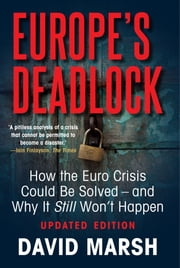 Europe's Deadlock - How the Euro Crisis Could Be Solved - And Why It Still Won't Happen ebook by David Marsh