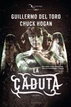 La caduta ebook by Chuck Hogan, Guillermo Del Toro