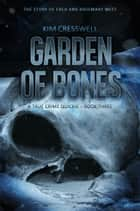 Garden of Bones - The Story of Fred and Rosemary West ebook by Kim Cresswell