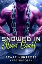 Snowed in with the Alien Beast 電子書 by Kate Rudolph, Starr Huntress