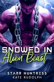 Snowed in with the Alien Beast ebook by Kate Rudolph, Starr Huntress