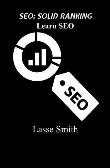 Solid Ranking: Learn Search Engine Optimization ebook by Lasse Smith