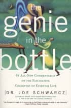 Genie in the Bottle, The - 64 All New Commentaries on the Fascinating Chemistry of Everyday Life ebook by Dr. Joe Schwarcz