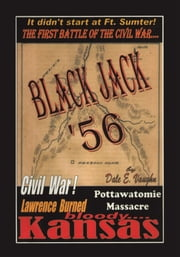 Black Jack '56 - The First Battle of the American Civil War ebook by Dale E. Vaughn
