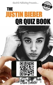 The Justin Bieber QR Quiz Book ebook by Dave Smith