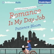 Romance Is My Day Job - A Memoir of Finding Love at Last audiobook by Patience Bloom