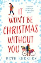 It Won't be Christmas Without You eBook by Beth Reekles