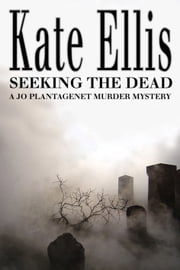 Seeking the Dead - A Joe Plantagenet Murder Mystery: Book 1 ebook by Kate Ellis