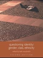 Questioning Identity - Gender, Class, Nation ebook by Kath Woodward