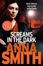 Screams in the Dark - Rosie Gilmour 3 ebook by Anna Smith