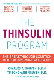 The Thinsulin Program - The Breakthrough Solution to Help You Lose Weight and Stay Thin ebook by Charles Nguyen M.D.,Tu Nguyen M.D.,Mary Ann Marshall