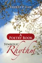Symbolic Rhythm ebook by Therza P. Cox