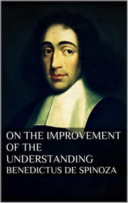 Treatise on the Emendation of the Intellect ebook by Baruch Spinoza,Baruch Spinoza