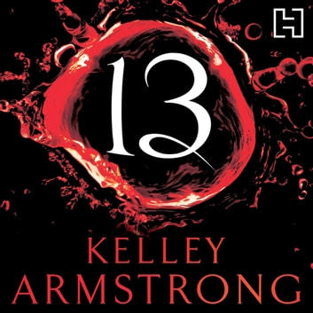 13 - Book 13 in the Women of the Otherworld Series audiobook by Kelley Armstrong