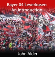Bayer 04 Leverkusen : An introduction ebook by John Alder