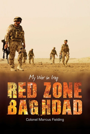 Red Zone Baghdad - My war in Iraq ebook by Colonel Marcus Fielding