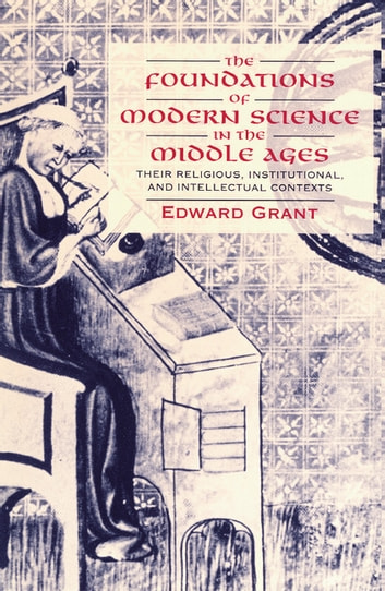 The Foundations of Modern Science in the Middle Ages - Their Religious, Institutional and Intellectual Contexts ebook by Edward Grant