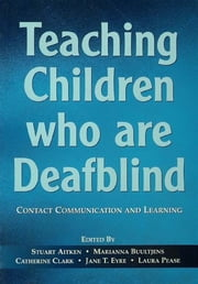 Teaching Children Who are Deafblind - Contact Communication and Learning ebook by Stuart Aitken,Marianna Buultjens,Catherine Clark,Jane T. Eyre,Laura Pease