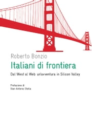 Italiani di frontiera - Dal west al web: un'avventura in Silicon Valley ebook by Roberto Bonzio