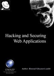 Hacking and Securing Web Applications ebook by Rassoul Ghaznavi-Zadeh