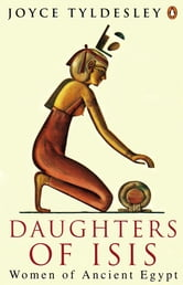 Daughters of Isis - Women of Ancient Egypt ebook by Joyce Tyldesley