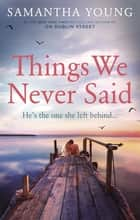 Things We Never Said eBook by Samantha Young